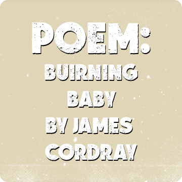 Burning Baby by James Cordray